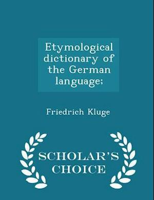 Etymological Dictionary of the German Language; - Scholar's Choice Edition af Friedrich Kluge