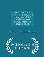 Old Irish Folk Music and Songs af Royal Society Of Antiquaries Of Ireland