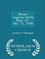 Meuse-Argonne Battle (Sept. 26 - Nov. 11, 1918) - Scholar's Choice Edition af Arthur E. Hartzell
