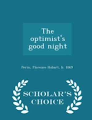 The Optimist's Good Night - Scholar's Choice Edition af Florence Hobart Perin