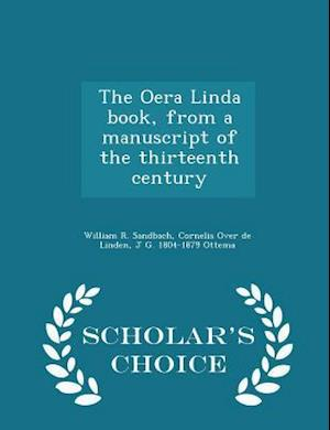 The Oera Linda Book, from a Manuscript of the Thirteenth Century - Scholar's Choice Edition af Cornelis Over De Linden, William R. Sandbach, J. G. 1804-1879 Ottema