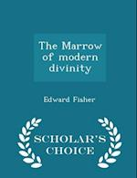 The Marrow of Modern Divinity - Scholar's Choice Edition af Edward Fisher