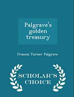 Palgrave's Golden Treasury - Scholar's Choice Edition af Francis Turner Palgrave
