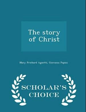 The Story of Christ - Scholar's Choice Edition af Mary Prichard Agnetti