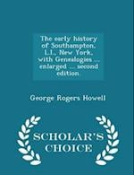 The Early History of Southampton, L.I., New York, with Genealogies ... Enlarged ... Second Edition. - Scholar's Choice Edition af George Rogers Howell