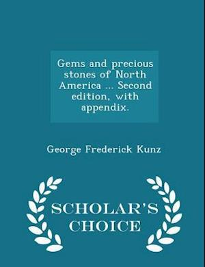 Gems and Precious Stones of North America ... Second Edition, with Appendix. - Scholar's Choice Edition af George Frederick Kunz