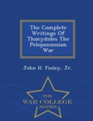The Complete Writings of Thucydides the Peloponnesian War - War College Series af John H. Finley