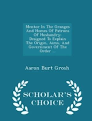 Mentor in the Granges and Homes of Patrons of Husbandry af Aaron Burt Grosh