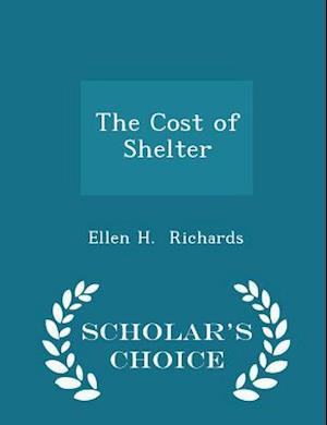 The Cost of Shelter - Scholar's Choice Edition af Ellen H. Richards