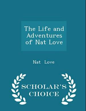 The Life and Adventures of Nat Love - Scholar's Choice Edition af Nat Love