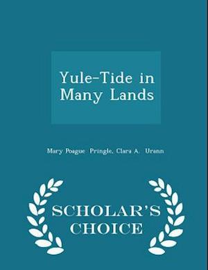 Yule-Tide in Many Lands - Scholar's Choice Edition af Clara A. Urann, Mary Poague Pringle