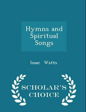 Hymns and Spiritual Songs - Scholar's Choice Edition af Isaac Watts
