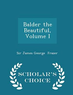 Balder the Beautiful, Volume I - Scholar's Choice Edition af Sir James George Frazer