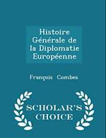 Histoire Generale de La Diplomatie Europeenne - Scholar's Choice Edition af Francois Combes