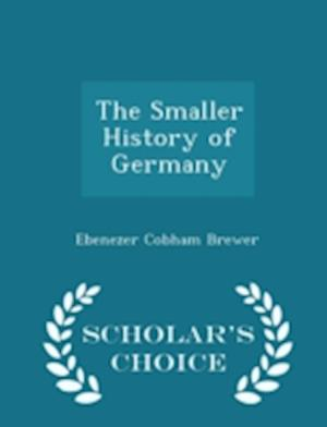 The Smaller History of Germany - Scholar's Choice Edition af Ebenezer Cobham Brewer