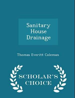 Sanitary House Drainage - Scholar's Choice Edition af Thomas Everitt Coleman
