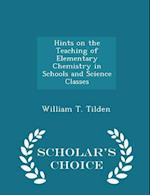 Hints on the Teaching of Elementary Chemistry in Schools and Science Classes - Scholar's Choice Edition af William T. Tilden