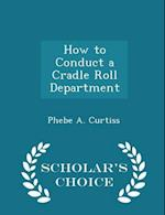 How to Conduct a Cradle Roll Department - Scholar's Choice Edition af Phebe A. Curtiss