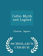 Celtic Myth and Legend - Scholar's Choice Edition af Charles Squire
