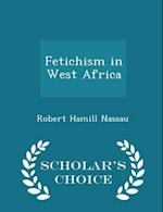 Fetichism in West Africa - Scholar's Choice Edition af Robert Hamill Nassau
