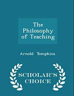The Philosophy of Teaching - Scholar's Choice Edition af Arnold Tompkins