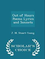 Out of Hours Poems Lyrics and Sonnets - Scholar's Choice Edition af J. M. Stuart-Young