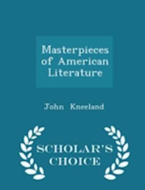 Masterpieces of American Literature - Scholar's Choice Edition af John Kneeland