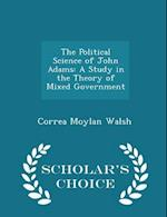 The Political Science of John Adams af Correa Moylan Walsh