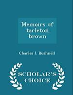 Memoirs of Tarleton Brown - Scholar's Choice Edition af Charles I. Bushnell
