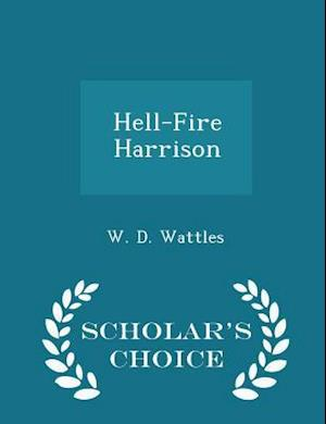 Hell-Fire Harrison - Scholar's Choice Edition af W. D. Wattles