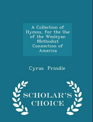 A Collection of Hymns, for the Use of the Wesleyan Methodist Connection of America - Scholar's Choice Edition af Cyrus Prindle