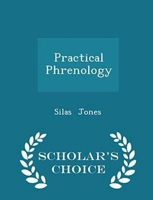 Practical Phrenology - Scholar's Choice Edition af Silas Jones