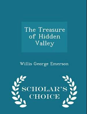 The Treasure of Hidden Valley - Scholar's Choice Edition af Willis George Emerson