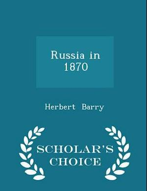 Russia in 1870 - Scholar's Choice Edition af Herbert Barry