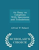 An Essay on Colophons with Specimens and Translations - Scholar's Choice Edition af Alfred W. Pollard