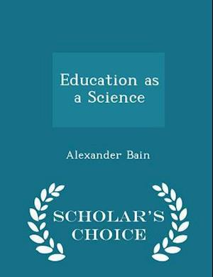 Education as a Science - Scholar's Choice Edition af Alexander Bain