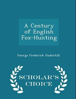 A Century of English Fox-Hunting - Scholar's Choice Edition af George Frederick Underhill