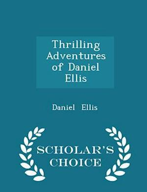 Thrilling Adventures of Daniel Ellis - Scholar's Choice Edition af Daniel Ellis