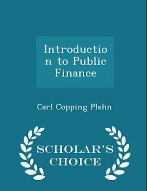Introduction to Public Finance - Scholar's Choice Edition af Carl Copping Plehn
