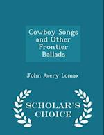 Cowboy Songs and Other Frontier Ballads - Scholar's Choice Edition af John Avery Lomax