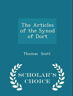 The Articles of the Synod of Dort - Scholar's Choice Edition af Thomas Scott