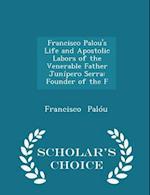 Francisco Palou's Life and Apostolic Labors of the Venerable Father Junipero Serra af Francisco Palou