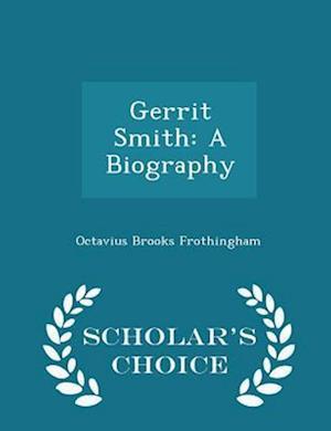 Gerrit Smith af Octavius Brooks Frothingham