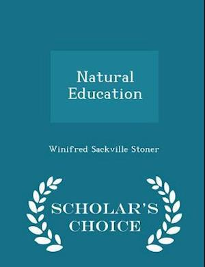 Natural Education - Scholar's Choice Edition af Winifred Sackville Stoner