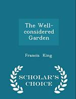 The Well-Considered Garden - Scholar's Choice Edition af Francis King