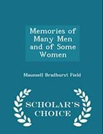Memories of Many Men and of Some Women - Scholar's Choice Edition af Maunsell Bradhurst Field