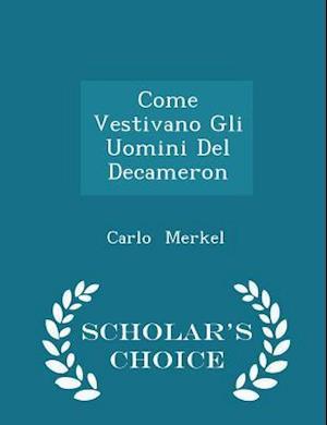 Come Vestivano Gli Uomini del Decameron - Scholar's Choice Edition af Carlo Merkel