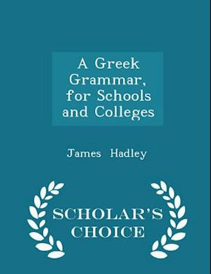 A Greek Grammar, for Schools and Colleges - Scholar's Choice Edition af James Hadley