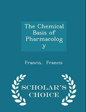 The Chemical Basis of Pharmacology - Scholar's Choice Edition af Francis Francis
