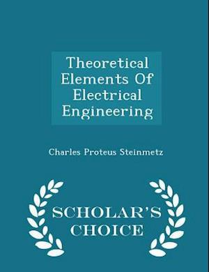 Theoretical Elements of Electrical Engineering - Scholar's Choice Edition af Charles Proteus Steinmetz
